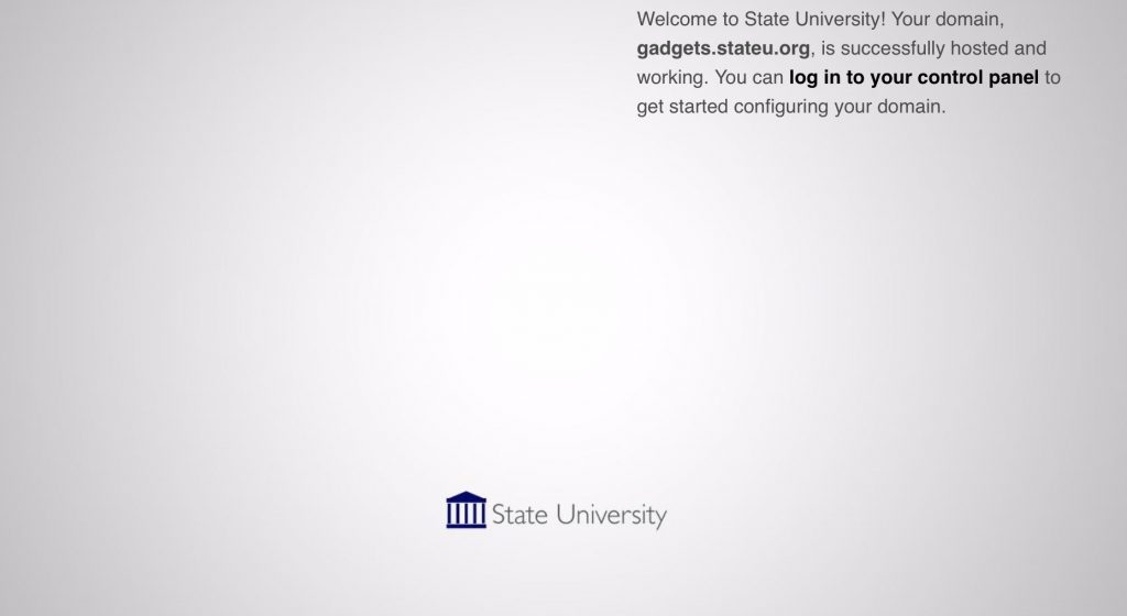 A mostly blank web page stating 'Welcome to State University! Your domain, gadgets.stateu.org, is successfully hosted and working. You can log in to your control panel to get started configuring your domain'